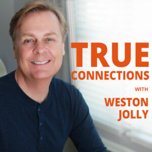 True Connections with Weston Jolly -podcast
